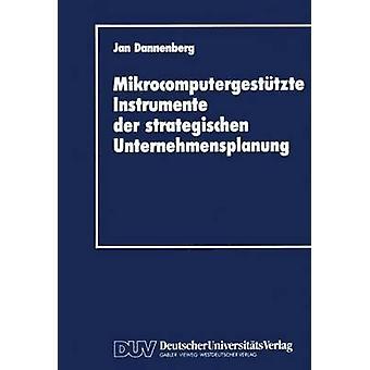Mikrocomputergesttzte Instrumente der strategischen Unternehmensplanung by Dannenberg & Jan