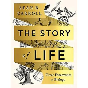 The Story of Life - Great Discoveries in Biology by Sean B. Carroll -
