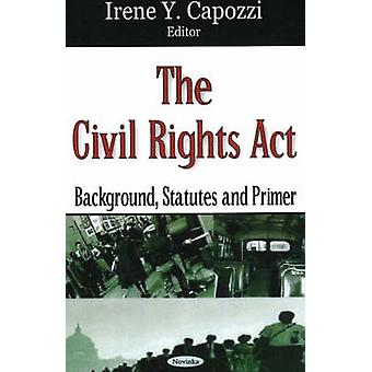 Civil Rights Act - Backgrounds - Statutes and Primer by Irene Y. Capoz