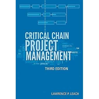 Critical Chain Project Management (3rd Revised edition) by Lawrence P