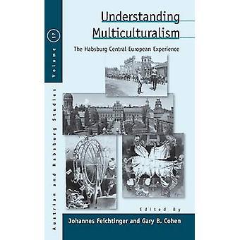 Understanding Multiculturalism - The Habsburg Central European Experie