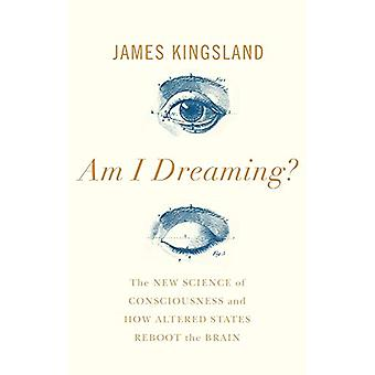 Am I Dreaming? - The Science of Altered States - from Psychedelics to