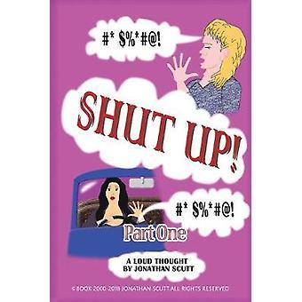 Shut Up! - Part One by Jonathan Scutt - 9781787102361 Book
