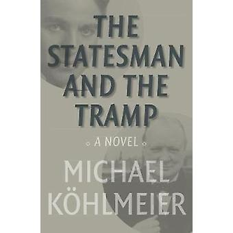 The Statesman And The Tramp - A Novel by Michael Kohlmeier - 978191220