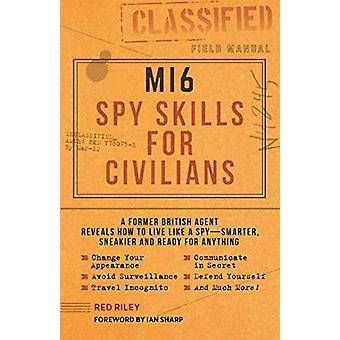 MI6 Spy Skills for Civilians - A Real-Life Secret Agent Reveals How to