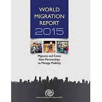 World Migration Report 2015 - Migrants and Cities - New Partnerships to