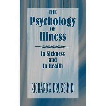 The Psychology of Illness - In Sickness and In Health by Richard G. Dr