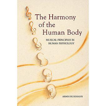 The Harmony of the Human Body  Musical Principles in Human Physiology by Armin J Husemann