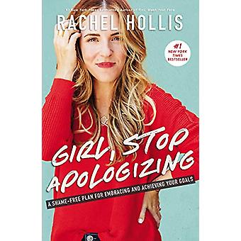 Girl - Stop Apologizing - A Shame-Free Plan For Embracing And Achievin