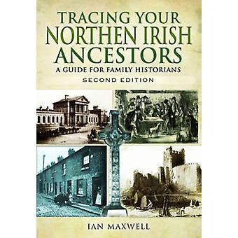 Tracing Your Northern Irish Ancestors  Second Edition by Ian Maxwell