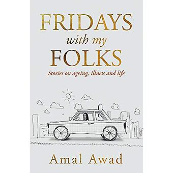 Fridays with my Folks - Stories on Ageing - illness and How We Deal wi