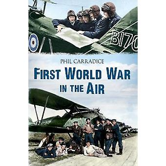 First World War in the Air by Phil Carradice - 9781445605128 Book