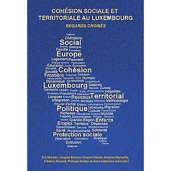 Cohaesion Sociale Et Territoriale Au Luxembourg - Regards Croisaes by