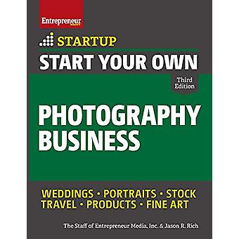 Start Your Own Photography Business by Inc. The Staff of Entrepreneur