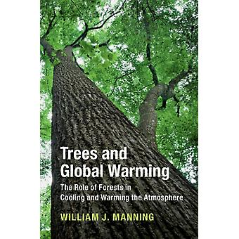 Trees and Global Warming  The Role of Forests in Cooling and Warming the Atmosphere by William J Manning