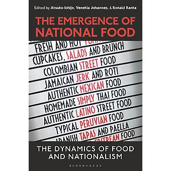 The Emergence of National Food  The Dynamics of Food and Nationalism by Edited by Associate Professor Atsuko Ichijo & Edited by Dr Venetia Johannes & Edited by Dr Ronald Ranta