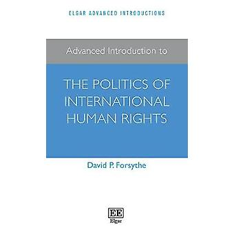 Advanced Introduction to the Politics of International Human Rights
