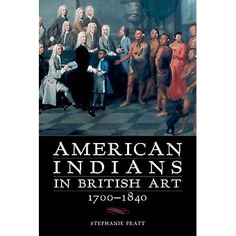 American Indians in British Art - 1700-1840 by Stephanie Pratt - 9780