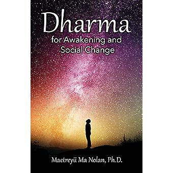 Dharma - For Awakening and Social Change by Ph D Maetreyii Nolan - 978
