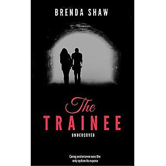 The Trainee - Undercover by Brenda Shaw - 9780995472327 Book