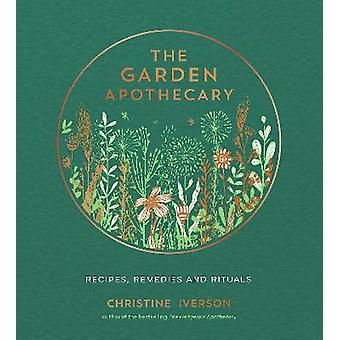 The Garden Apothecary Recipes Remedies and Rituals