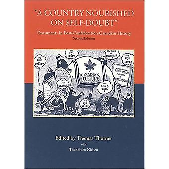 A Country Nourished on Selfdoubt  Documents in Postconfederation Canadian History by Thomas Thorner