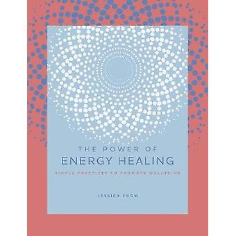 The Power of Energy Healing Simple Practices to Promote Wellbeing 4