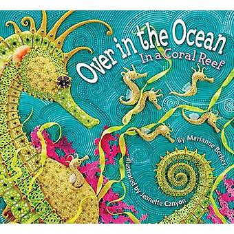 Over in the Ocean In a Coral Reef di Marianne Berkes & Illustrated di Jeanette Canyon