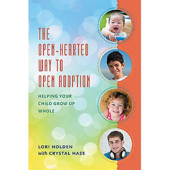 The Open-Hearted Way to Open Adoption - Helping Your Child Grow Up Who