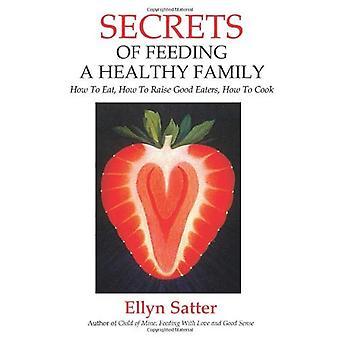Geheimen van een gezonde familie voeding: hoe te eten, How to Raise goede eters, How to Cook