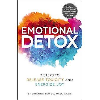 Detox emotivo: 7 passaggi per rilasciare la tossicità ed energizzare gioia