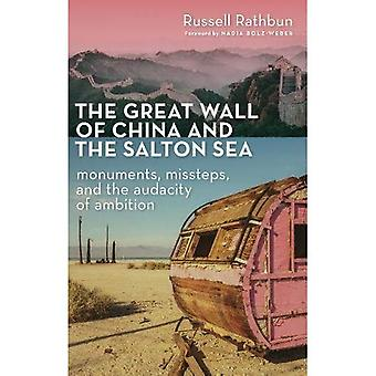 De grote muur van China en de Salton Sea: monumenten, misstappen en de brutaliteit van ambitie