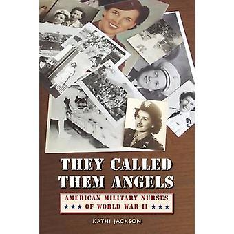 De kallade dem änglar amerikansk militär sjuksköterskor av andra världskriget av Jackson & Kathi