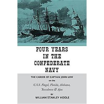 Four Years in the Confederate Navy The Career of Captain John Low on the C.S.S. Fingal Florida Alabama Tuscaloosa and Ajax by Hoole & William Stanley