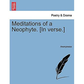 Meditations of a Neophyte. In verse. by Anonymous