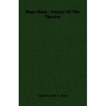 Buzz Buzz  Essays Of The Theatre by Agate & Captain James E.