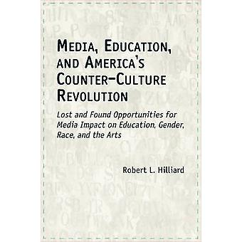 Media-educatie en Americas tegencultuur revolutie Lost and Found-mogelijkheden van Media Impact op onderwijs geslacht Race en de kunsten door Hilliard & Robert L.