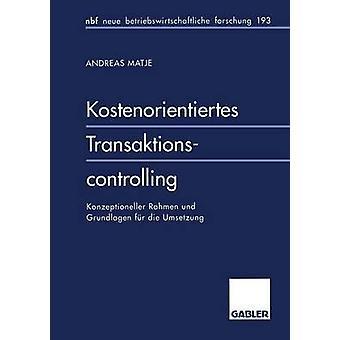 Morrer de Grundlagen fr Kostenorientiertes Transaktionscontrolling Konzeptioneller Rahmen und Umsetzung por Matje & Andreas