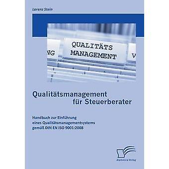 Qualitatsmanagement Fur Steuerberater Handbuch Zur Einfuhrung Eines Qualitatsmanagementsystems Gemass Din En ISO 90012008 von Stein & Lorenz