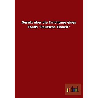 Gesetz ber die Errichtung eines Fonds quotDeutsche Einheitquot by ohne Autor
