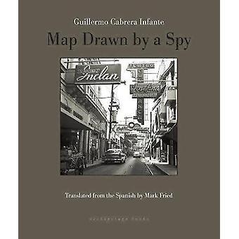 Map Drawn By A Spy by Mark Cabrera Fried - 9780914671787 Book