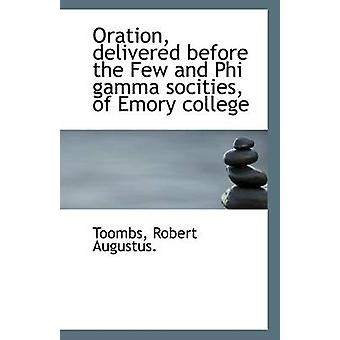 Oration - Delivered Before the Few and Phi Gamma Socities - of Emory