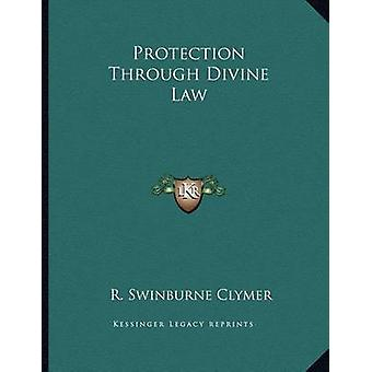 Protection Through Divine Law by R Swinburne Clymer - 9781163012772 B