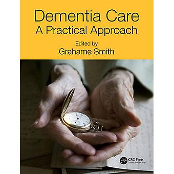 Dementia Care - A Practical Approach by Grahame Smith - 9781482245738