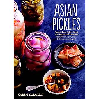 Asian Pickles - Sweet - Sour - Salty - Cured - and Fermented Preserves