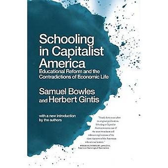 Schooling in Capitalist America - Educational Reform and the Contradic