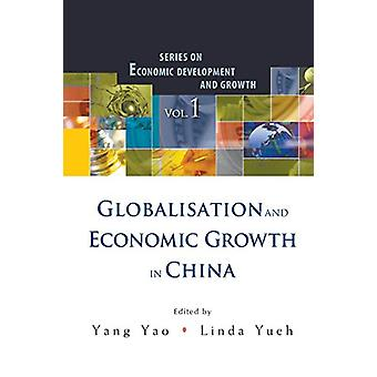 Globalisation And Economic Growth In China by Yang Yao - Linda Yueh -