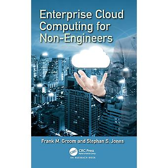 Enterprise Cloud Computing for NonEngineers by Groom & Frank M.