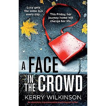 A Face in the Crowd An absolutely unputdownable psychological thriller by Wilkinson & Kerry