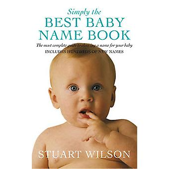 Simply the Best Baby Name Book The most complete guide to choosing a name for your baby by Wilson & Stuart